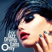 For Jazz Drums Fans Only Vol.1<限定生産盤>