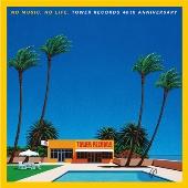NO MUSIC, NO LIFE. TOWER RECORDS 40th ANNIVERSARY<タワーレコード限定>