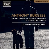 Anthony Burgess: The Bad-Tempered Electronic Keyboard - 24 Preludes and Fugues
