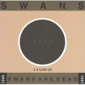 Swans/Swans Are Dead : Live 1995-1997  [3]