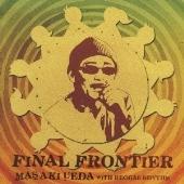 上田正樹 with Reggae Rhythm/FINAL FRONTIER [VICL-63355]