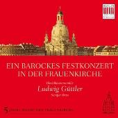 ルードヴィヒ・ギュトラー/Ein Barockes Festkonzert in der Frauenkirche [0300174BC]