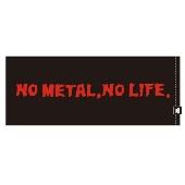 NO METAL, NO LIFE. タオル B type