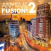 ANYTIME FUSION!2 The Best Fusion of Victor Archives<タワーレコード限定>