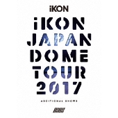 iKON JAPAN DOME TOUR 2017 ADDITIONAL SHOWS [3DVD+2CD+フォトブック+スマプラ付]<初回生産限定版>