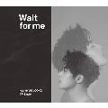 Wait for me [CD+DVD]<Type-A>