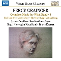 Percy Grainger: Complete Music for Wind Band 2