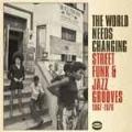 ザ・ワールド・ニーズ・チェンジング:ストリート・ファンク&ジャズ・グルーヴス1967-76