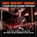 I'm Gonna Tell You Somethin' That I Know: Live at the G Spot [CD+DVD]