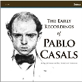 THE EARLY RECORDINGS OF PABLO CASALS
