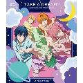 TAKE A DREAM!!