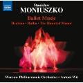 Moniuszko: Ballet Music - Hrabina, Hlaka, The Haunted Manor