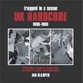 トラップド・イン・ア・シーン - UKハードコア 1985-1989
