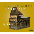 ヘンデル: クラヴィオルガヌムのための協奏曲とソナタ集
