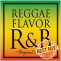 REGGAE FLAVOR R&B ORIGINAL BEST MIX