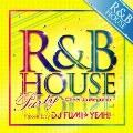 R&B HOUSE Party -Cheer Up Megamix- mixed by DJ FUMI★YEAH!