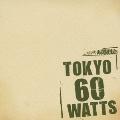 TOKYO60WATTS [CD+DVD]