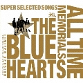 THE BLUE HEARTS 30th ANNIVERSARY ALL TIME MEMORIALS ~SUPER SELECTED SONGS~ [3CD+DVD]<完全初回限定生産盤>