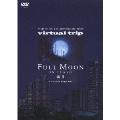 virtual trip FULL MOON ON TOKYO<低価格版>
