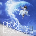 GENKI ROCKETS II No border between us [CD+DVD]<初回生産限定盤>
