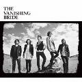 The Vanishing Bride [CD+DVD]<初回限定盤>