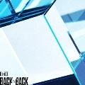 BACK TO BACK [CD+DVD]<初回限定盤A>