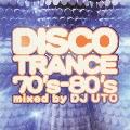 Disco Trance '70-'80/Mix By DJ UTO