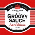 GROOVY SAUCE -Arrabbiata-