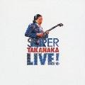 SUPER TAKANAKA LIVE!<紙ジャケット仕様初回限定盤>