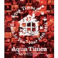 "Aqua Timez 47都道府県""Back to You""tour 2015-2016 Live & Documentary"