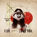 I DO (NOT) LOVE YOU.