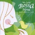 We Love Bossa Nova Bossa Nova 50th Anniversary