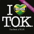 アイ・ビリーヴ ベスト・オブ・TOK<デラックス・エディション> [CD+DVD]