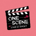 ONE SCENE LOVE SO SWEET