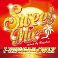 Sweet Mix J-REGGAE ONLY