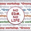EDM MAXX presents: NO EDM, NO LIFE. *Groovy workshop. Edition<タワーレコード限定>