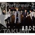 5 Performer-Z (TAKUMI盤) [2CD+DVD]<初回限定盤>