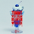 TOMMY ICE CREAM HEAVEN FOREVER<通常盤>