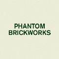 Phantom Brickworks<生産限定盤>
