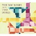 THE BON BONES meets TWO BONES