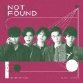NOT FOUND [CD+DVD]<初回限定盤A>