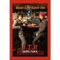 「Bass Life Goes On」 ~今こそ I.T 革命~ [CD+32ページブックレット]<限定盤>