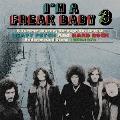 アイム・ア・フリーク・ベイビー3~ア・ファーザー・ジャーニー・スルー・ザ・ブリティッシュ・ヘヴィー・サイケ・アンド・ハード・ロック・アンダーグラウンドシーン 1968-1973