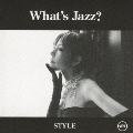 What's Jazz? -STYLE-<通常盤>