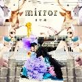 mirror [CD+DVD]<限定盤>
