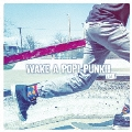 WAKE A POP! PUNK!! VOL.1