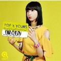 POP is YOURS [CD+DVD]<初回生産限定盤>