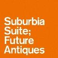 Suburbia Suite; Future Antiques ep<レコードの日対象商品/限定盤>