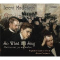 L.Madetoja: So What If I Sing - Works for Mixed Choir