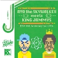 RYO the SKYWALKER meets KING JAMMYS ~10th Anniversary Special Mix~